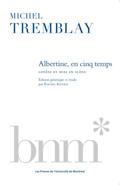 Albertine, en cinq temps de Michel Tremblay